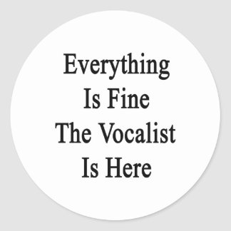 Everything Is Fine The Vocalist Is Here Classic Round Sticker