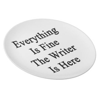 Everything Is Fine The Writer Is Here Plate