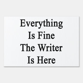 Everything Is Fine The Writer Is Here Lawn Sign
