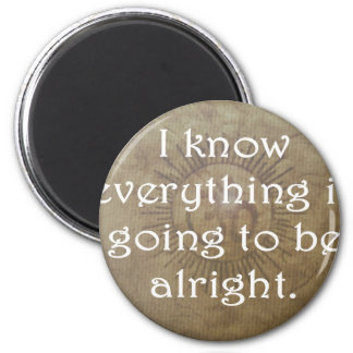 Everything is Going To Be Alright Fridge Magnets