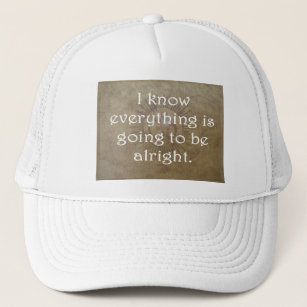 9edd5f7161b8b Everything is Going To Be Alright Trucker Hat