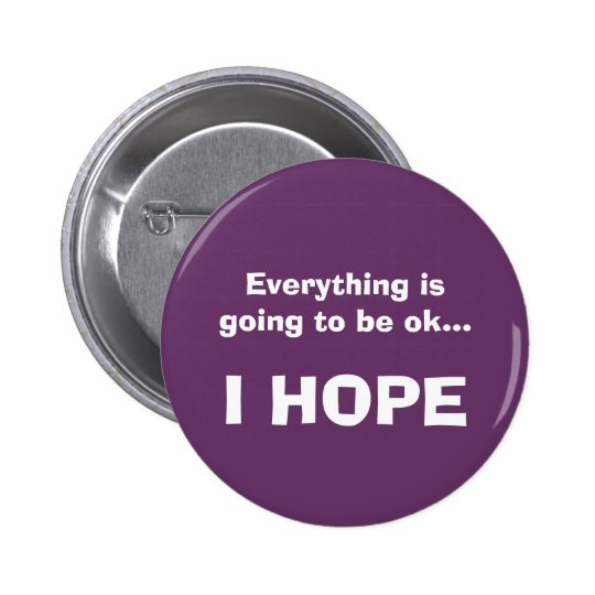 Everything is going to be ok... button