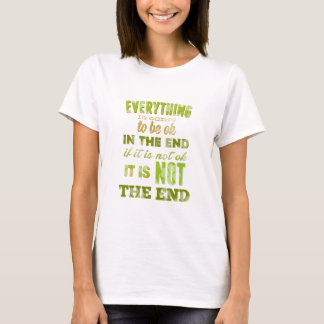 Everything is going to be ok. T-Shirt