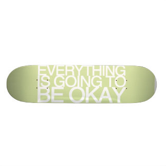 EVERYTHING IS GOING TO BE OKAY SKATEBOARD DECKS