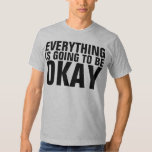 everything is going to be okay tshirt