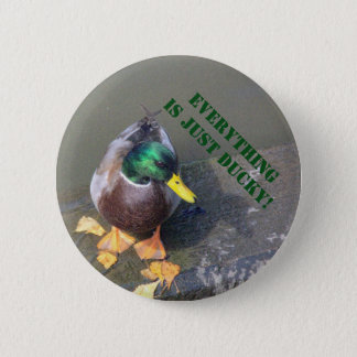 """EVERYTHING IS JUST DUCKY"" button/pin Button"