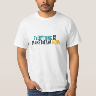 Everything is mainstream now T-Shirt