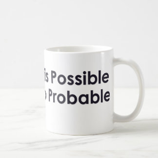 Everything is possible just not too probable coffee mug