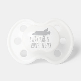 Everything is ROCKET SCIENCE Pacifier