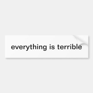 everything is terrible, bumper sticker edition