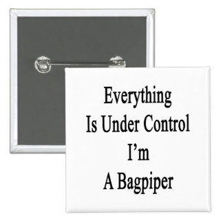 Everything Is Under Control I'm A Bagpiper 2 Inch Square Button