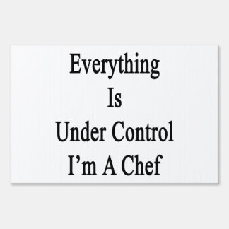 Everything Is Under Control I'm A Chef Lawn Signs