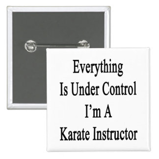 Everything Is Under Control I'm A Karate Instructo 2 Inch Square Button