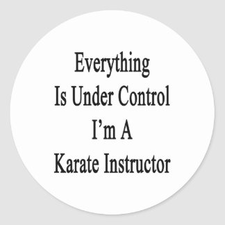 Everything Is Under Control I'm A Karate Instructo Classic Round Sticker