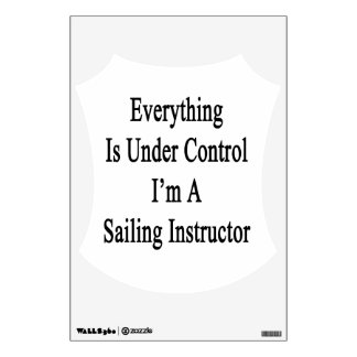 Everything Is Under Control I'm A Sailing Instruct Room Graphics