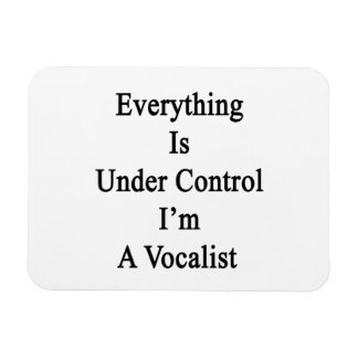 Everything Is Under Control I'm A Vocalist Rectangular Photo Magnet