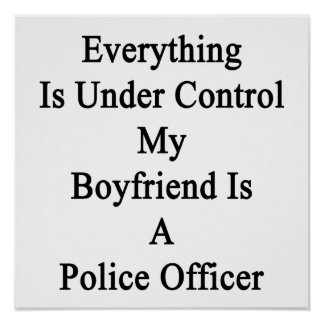 Everything Is Under Control My Boyfriend Is A Poli Poster