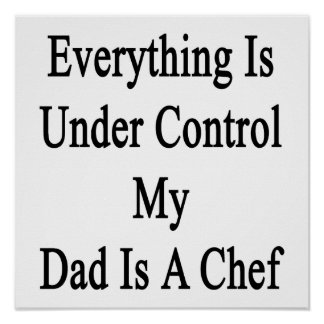 Everything Is Under Control My Dad Is A Chef Poster