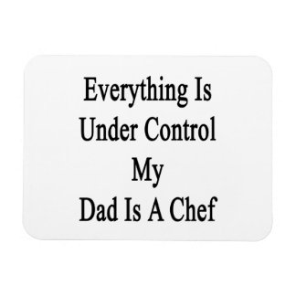 Everything Is Under Control My Dad Is A Chef Rectangular Photo Magnet