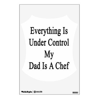 Everything Is Under Control My Dad Is A Chef Room Graphic