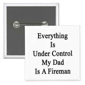 Everything Is Under Control My Dad Is A Fireman 2 Inch Square Button