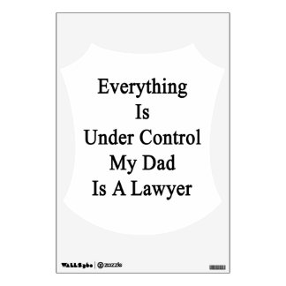 Everything Is Under Control My Dad Is A Lawyer Wall Sticker