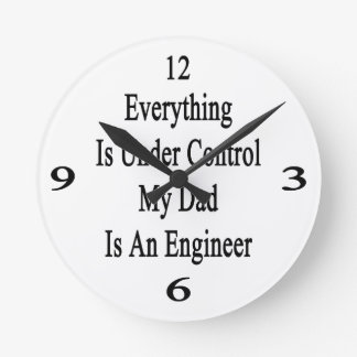 Everything Is Under Control My Dad Is An Engineer. Round Wallclock