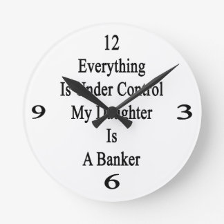Everything Is Under Control My Daughter Is A Banke Round Wallclock