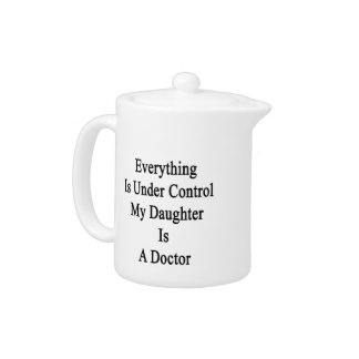 Everything Is Under Control My Daughter Is A Docto