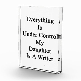 Everything Is Under Control My Daughter Is A Write Acrylic Award