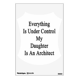 Everything Is Under Control My Daughter Is An Arch Room Graphics