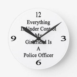 Everything Is Under Control My Girlfriend Is A Pol Round Wallclocks