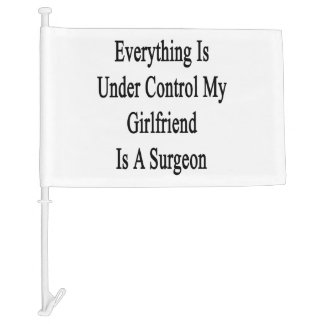Everything Is Under Control My Girlfriend Is A Sur Car Flag