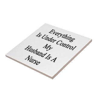Everything Is Under Control My Husband Is A Nurse Small Square Tile