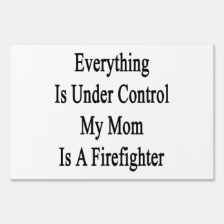 Everything Is Under Control My Mom Is A Firefighte Lawn Signs