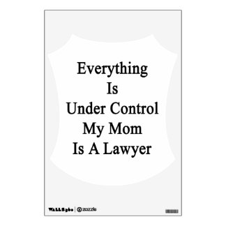 Everything Is Under Control My Mom Is A Lawyer Room Graphic