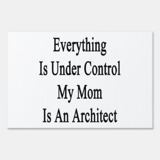 Everything Is Under Control My Mom Is An Architect Signs