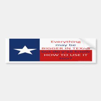 Everything May Be Bigger In Texas... Bumper Sticker