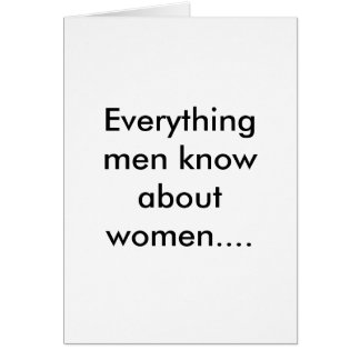 Everything men know about women.... card