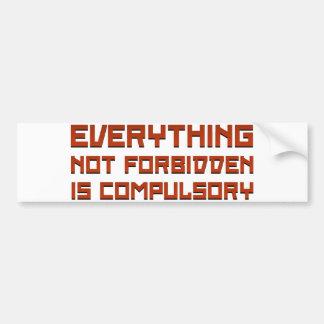 Everything Not Forbidden Is Compulsory Car Bumper Sticker