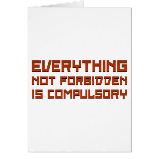 Everything Not Forbidden Is Compulsory Card