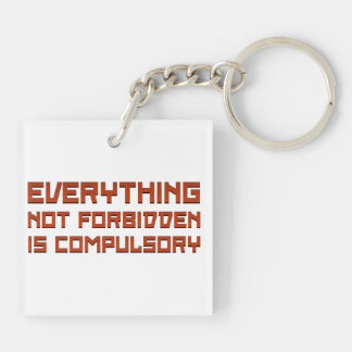 Everything Not Forbidden Is Compulsory Square Acrylic Keychains