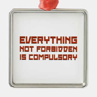 Everything Not Forbidden Is Compulsory Metal Ornament