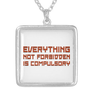 Everything Not Forbidden Is Compulsory Pendant