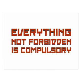 Everything Not Forbidden Is Compulsory Postcard