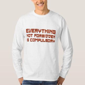 Everything Not Forbidden Is Compulsory Tee Shirt