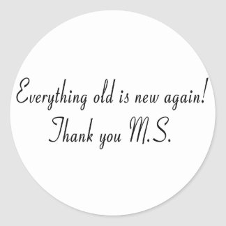 Everything old is new again! Thank you M.S. Classic Round Sticker