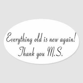 Everything old is new again! Thank you M.S. Oval Sticker