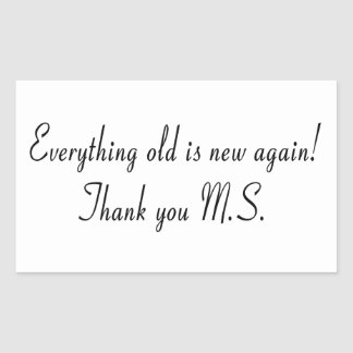 Everything old is new again! Thank you M.S. Rectangular Sticker