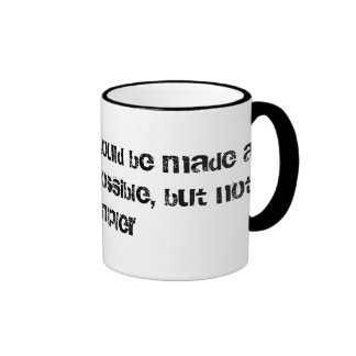 Everything should be made as simple as possible... ringer mug